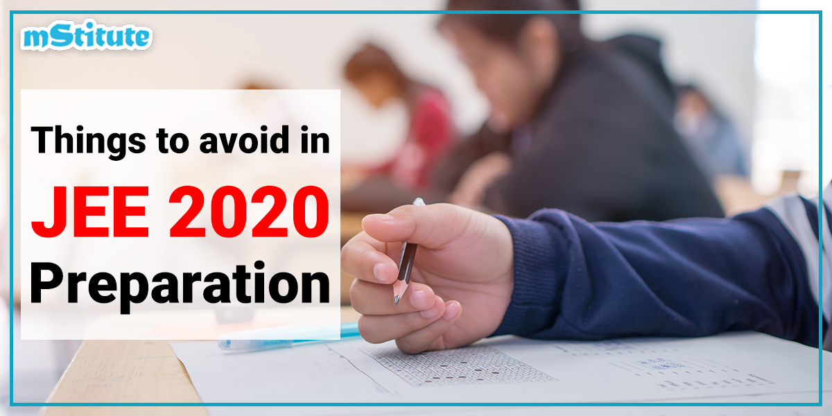 Things to avoid in JEE 2020 preparation
