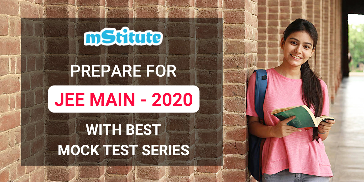 PREPARE FOR JEE MAIN - 2020 WITH BEST MOCK TEST SERIES & FREE CHAPTER WISE PRACTICE TESTS